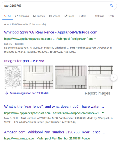 "Partial screengrab of Google Search results.  At the top is a link titled ""Whirlpool 2198768 Read Fence"".  Then there follow some images of the part, looking just as it does in my picture.  Then there is a hit titled ""What is the 'rear fence' and what does it do?"", and one from Amazon offering a replacement part for sale."