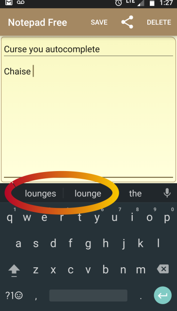 A screenshot of a notepad app on my phone.  I have just entered the word 'Chaise' and the phone is offering to complete it with 'lounges', 'lounge', or 'the'.  The first two are marked out with an angry red-orange ellipse.