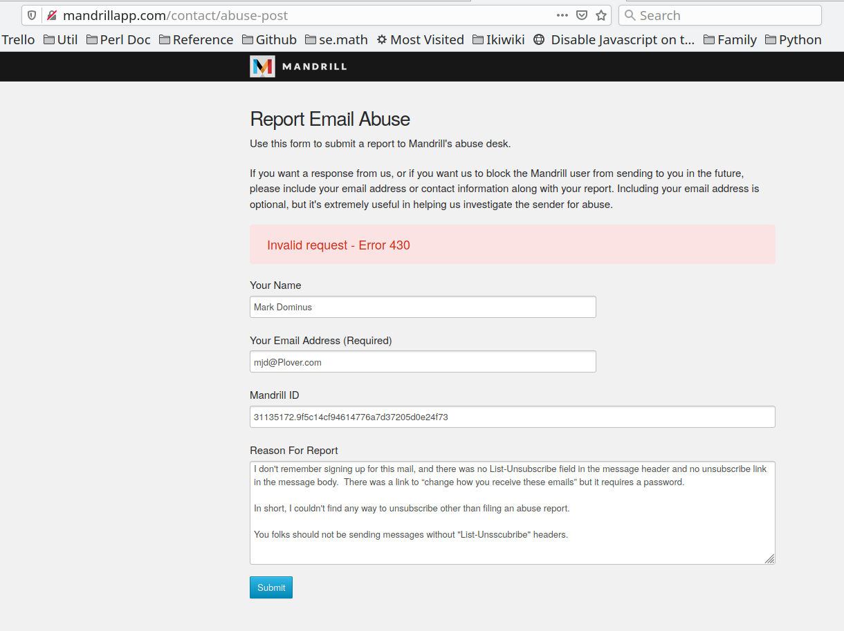 "Screenshot of the Mandrill ""Report Email Abuse"" page, including my name, address, user ID, and a detailed 'Reason For Report'.  The 'Reason fFor Report' explains that the message included to instructions for unsubscribing other than by filing an abuse report. The form has just been submitted, and displays a pink and red box that says ""Invalid requiest - Error 430""."