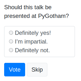 "Screenshot from the PyGotham voting site that asks ""Should this talk be presented at PyGotham?"" with answers ""Definitely yes!"", ""I'm impartial."", ""Definitely not."""